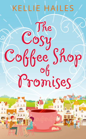 The Cosy Coffee Shop of Promises - Kellie Hailes