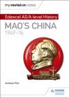 My Revision Notes Edexcel ASA-level History Maos China 1949-76