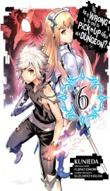 Is It Wrong to Try to Pick Up Girls in a Dungeon?, Vol. 6 (manga) PDF Download