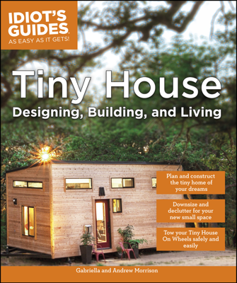 Tiny House Designing, Building, & Living - Andrew Morrison & Gabriella Morrison book