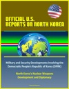 Official US Reports On North Korea Military And Security Developments Involving The Democratic Peoples Republic Of Korea DPRK North Koreas Nuclear Weapons Development And Diplomacy