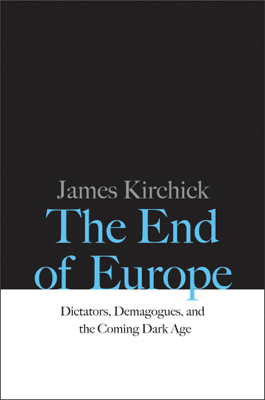 The End of Europe - James Kirchick book