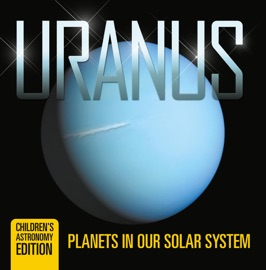 Uranus Planets In Our Solar System Children S Astronomy Edition