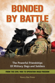 Bonded By Battle: The Powerful Friendships of Military Dogs and Soldiers from the Civil War to Operation Iraqi Freedom