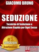 SEDUZIONE. Tecniche di Seduzione e Attrazione Rapida e Comunicazione Pratica per Ogni Sesso. Book Cover