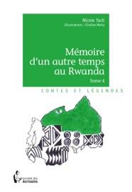 MéMOIRE DUN AUTRE TEMPS AU RWANDA - TOME 4