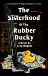 The Sisterhood Of The Rubber Ducky A Comedy Crime Novel