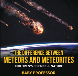 The Difference Between Meteors and Meteorites  Children's Science & Nature