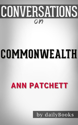 dailyBooks - Commonwealth: A Novel By Ann Patchett  Conversation Starters
