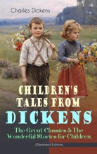 Children's Tales From Dickens – The Great Classics & The Wonderful Stories For Children (Illustrated Edition)