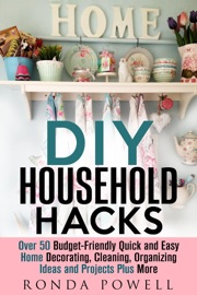 Diy Household Hacks Over 50 Budget Friendly Quick And Easy Home Decorating Cleaning Organizing Ideas And Projects Plus More