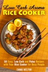 Low Carb Aroma Rice Cooker 50 Easy Low Carb And Paleo Recipes With Your Rice Cooker For Busy People