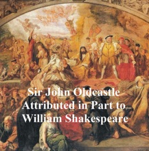 Sir John Oldcastle, Attributed In Part To William Shakespeare