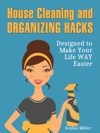House Cleaning And Organizing Hacks Designed To Make Your Life Way Easier