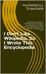 I Dont Like Wikipedia So I Wrote This Encyclopedia Everything You Need To Know About John McClane St Patricks Day Trump Global Warming Canadian People Fox News And More