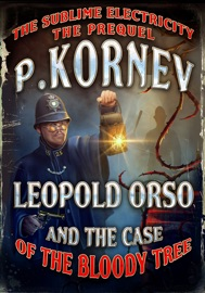 Leopold Orso And The Case Of The Bloody Tree Sublime Electricity The Prequel