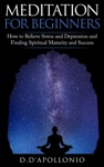 Meditation Meditation For Beginners How To Relieve Stress And Depression And Finding Spiritual Maturity And Success