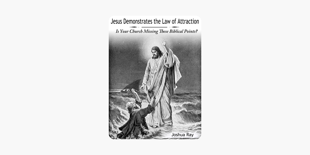 Jesus Demonstrates the Law of Attraction: Is Your Church Missing These Biblical Points?