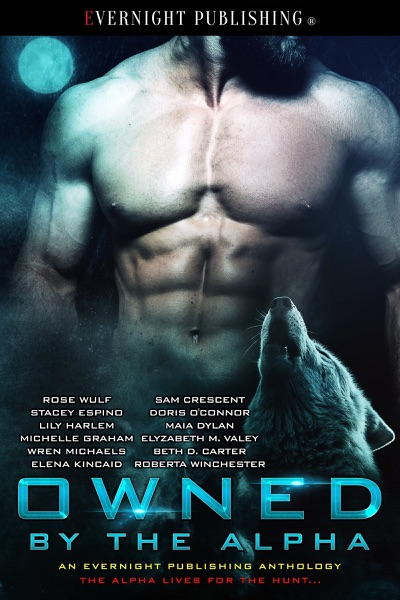 Owned by the Alpha - Sam Crescent, Doris O'Connor, Rose Wulf, Stacey Espino, Lily Harlem, Maia Dylan, Michelle Graham, Elyzabeth M. VaLey, Wren Michaels, Beth D. Carter, Elena Kincaid & Roberta Winchester book cover