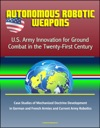 Autonomous Robotic Weapons US Army Innovation For Ground Combat In The Twenty-First Century  Case Studies Of Mechanized Doctrine Development In German And French Armies And Current Army Robotics