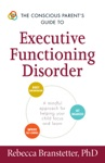 The Conscious Parents Guide To Executive Functioning Disorder
