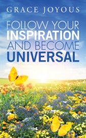 Follow Your Inspiration And Become Universal