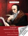 Calvin On Predestination And Election