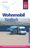 Reise Know-How Wohnmobil-Handbuch: Anschaffung, Ausstattung, Technik, Reisevorbereitung, Tipps für unterwegs.
