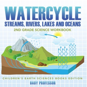 Watercycle (Streams, Rivers, Lakes and Oceans): 2nd Grade Science Workbook  Children's Earth Sciences Books Edition