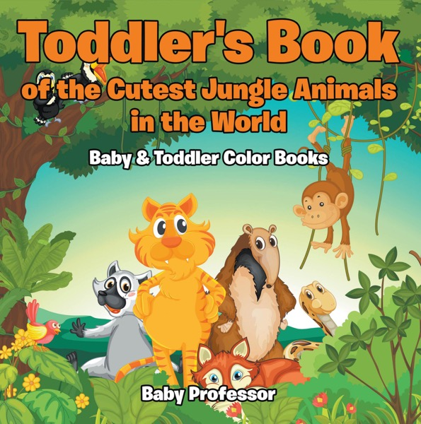 Toddler's Book of the Cutest Jungle Animals in the World - Baby & Toddler Color Books