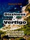 Dizziness And Vertigo Tips To Dizzy Spells And Why Youre Feeling Dizzy Including Vertigo Exercises That Will Help You Feel Better Today