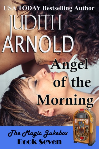 Judith Arnold - Angel of the Morning: An action hero. A working mom. A magic song.