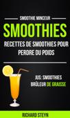 Smoothies: Recettes de smoothies pour perdre du poids (Jus: Smoothies Brûleur De graisse: Smoothie Minceur)