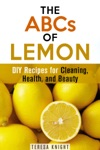 The ABCs Of Lemon DIY Recipes For Cleaning Health And Beauty