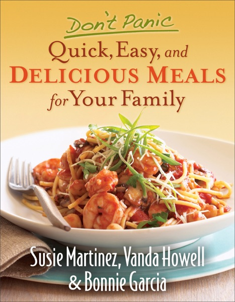 Don't Panic Quick, Easy, and Delicious Meals for Your Family