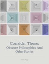 Consider These Obscure Philosophy And Other Stories