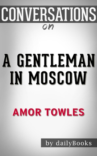 Daily Books - A Gentleman in Moscow: A Novel By Amor Towles : Conversation Starters