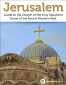 Jerusalem: Guide to the Church of the Holy Sepulchre, Dome of the Rock and Western Wall