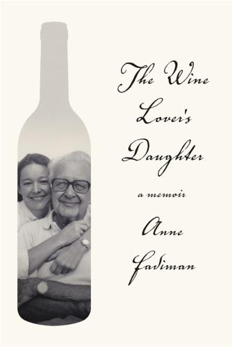 Anne Fadiman - The Wine Lover's Daughter