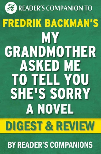 Reader's Companions - My Grandmother Asked Me to Tell You She's Sorry: A Novel by Fredrik Backman  Digest & Review