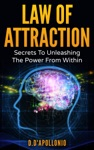 Law Of Attraction Secrets To Unleashing The Power From Within