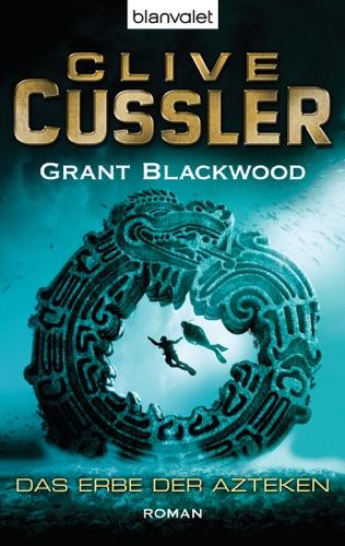 Clive Cussler & Grant Blackwood - Das Erbe der Azteken