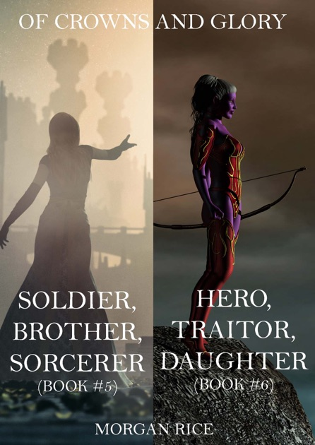 Of Crowns And Glory Bundle Soldier Brother Sorcerer Hero Traitor Daughter Books 5 6 By Morgan Rice On IBooks