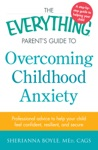 The Everything Parents Guide To Overcoming Childhood Anxiety