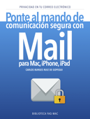 Ponte al mando de comunicación segura con Mail para Mac, iPhone, iPad Book Cover