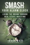 Smash Your Alarm Clock Living The Dream Through Real Estate Investing