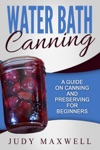 Water Bath Canning A Guide On Canning And Preserving For Beginners