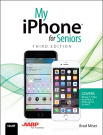My iPhone for Seniors (Covers iPhone 7/7 Plus and other models running iOS 10), 3/e - Brad Miser