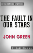 The Fault in Our Stars: A Novel by John Green  Conversation Starters