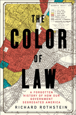 The Color of Law: A Forgotten History of How Our Government Segregated America - Richard Rothstein book